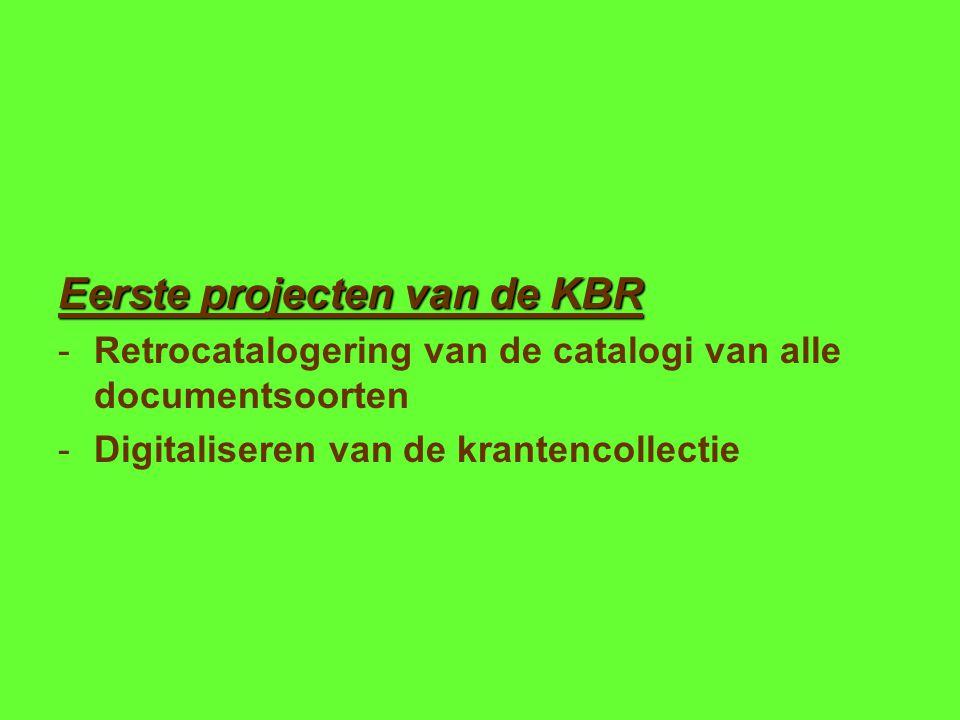 Eerste projecten van de KBR -Retrocatalogering van de catalogi van alle documentsoorten -Digitaliseren van de krantencollectie