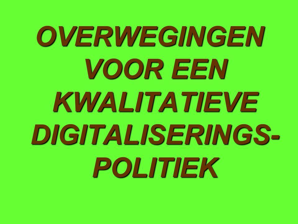 OVERWEGINGEN VOOR EEN KWALITATIEVE DIGITALISERINGS- POLITIEK