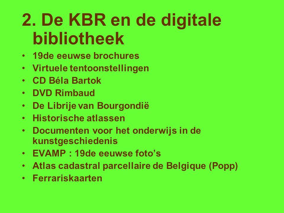 2. De KBR en de digitale bibliotheek 19de eeuwse brochures Virtuele tentoonstellingen CD Béla Bartok DVD Rimbaud De Librije van Bourgondië Historische