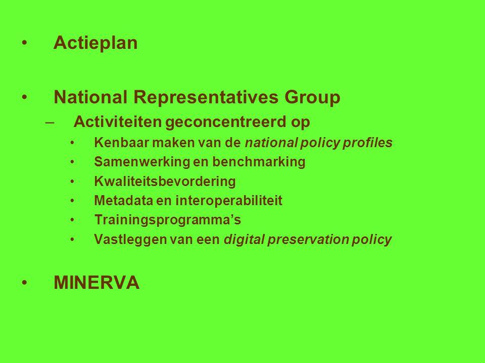 Actieplan National Representatives Group –Activiteiten geconcentreerd op Kenbaar maken van de national policy profiles Samenwerking en benchmarking Kwaliteitsbevordering Metadata en interoperabiliteit Trainingsprogramma's Vastleggen van een digital preservation policy MINERVA