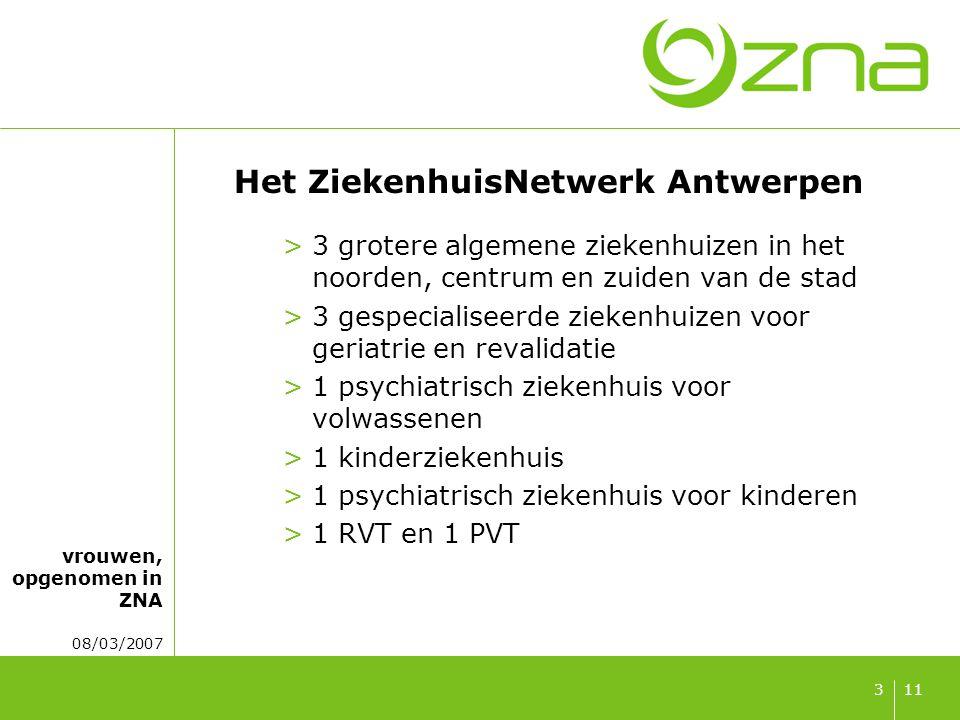 vrouwen, opgenomen in ZNA 08/03/2007 113 Het ZiekenhuisNetwerk Antwerpen >3 grotere algemene ziekenhuizen in het noorden, centrum en zuiden van de stad >3 gespecialiseerde ziekenhuizen voor geriatrie en revalidatie >1 psychiatrisch ziekenhuis voor volwassenen >1 kinderziekenhuis >1 psychiatrisch ziekenhuis voor kinderen >1 RVT en 1 PVT