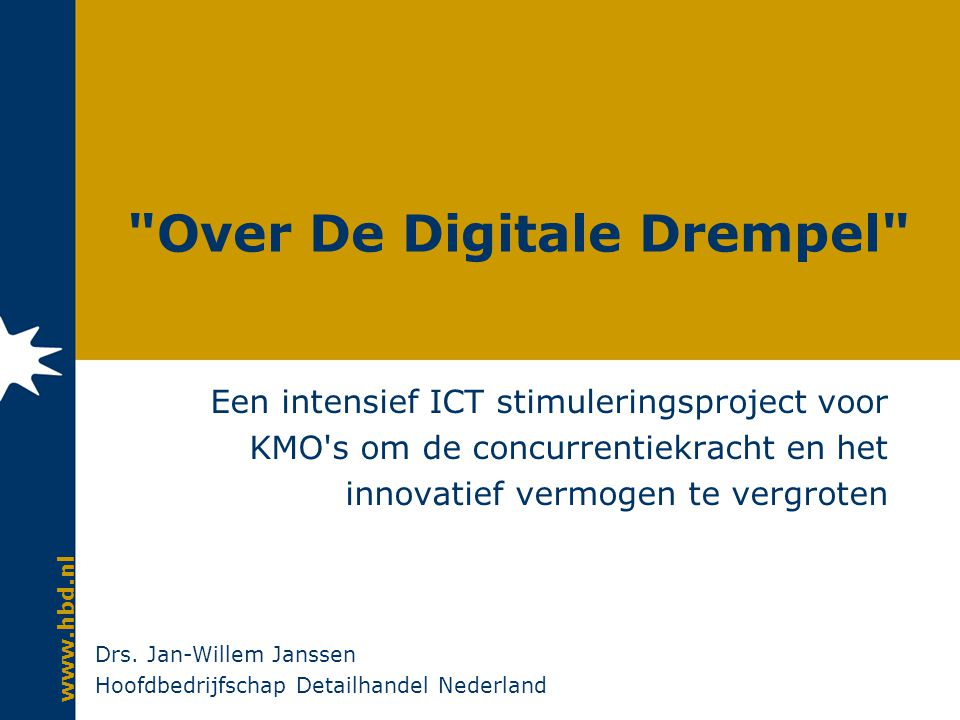 www.hbd.nl Over De Digitale Drempel Een intensief ICT stimuleringsproject voor KMO s om de concurrentiekracht en het innovatief vermogen te vergroten Drs.