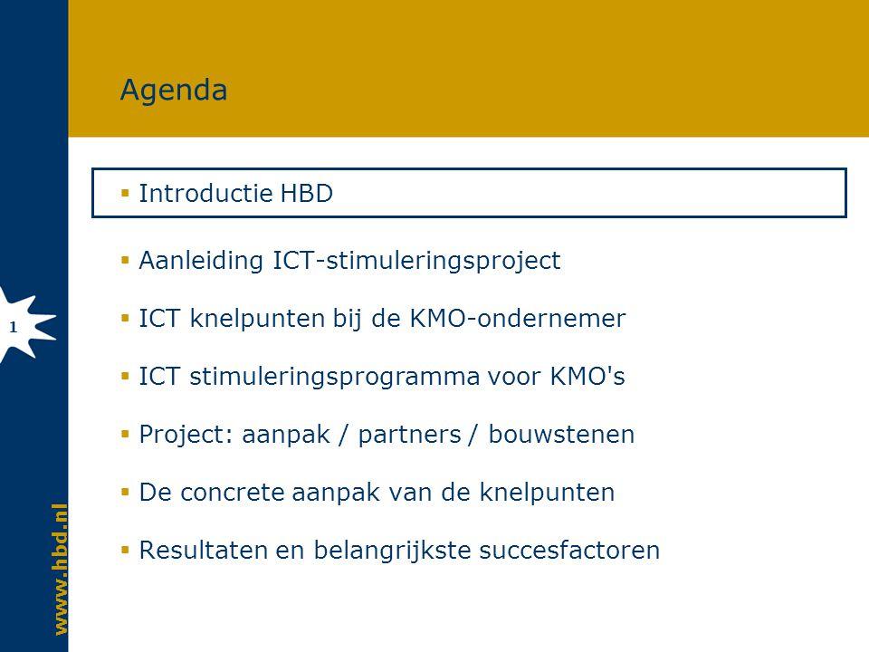 www.hbd.nl 1 Agenda  Introductie HBD  Aanleiding ICT-stimuleringsproject  ICT knelpunten bij de KMO-ondernemer  ICT stimuleringsprogramma voor KMO s  Project: aanpak / partners / bouwstenen  De concrete aanpak van de knelpunten  Resultaten en belangrijkste succesfactoren