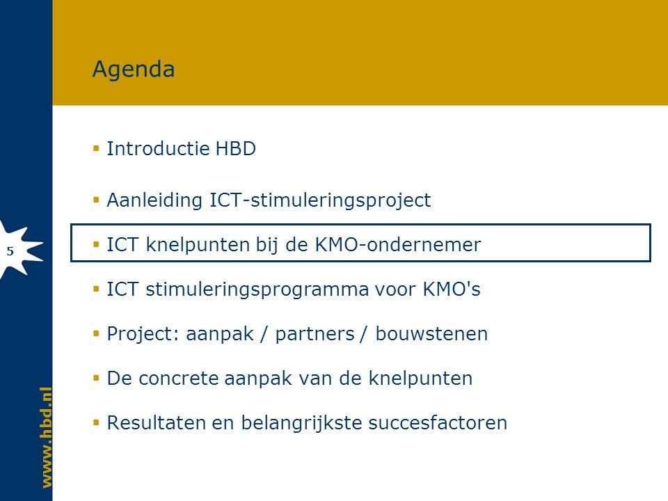 www.hbd.nl 5 Agenda  Introductie HBD  Aanleiding ICT-stimuleringsproject  ICT knelpunten bij de KMO-ondernemer  ICT stimuleringsprogramma voor KMO s  Project: aanpak / partners / bouwstenen  De concrete aanpak van de knelpunten  Resultaten en belangrijkste succesfactoren