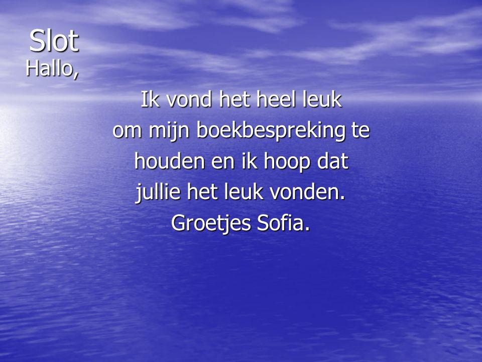 Slot Hallo, Hallo, Ik vond het heel leuk om mijn boekbespreking te houden en ik hoop dat jullie het leuk vonden. Groetjes Sofia.