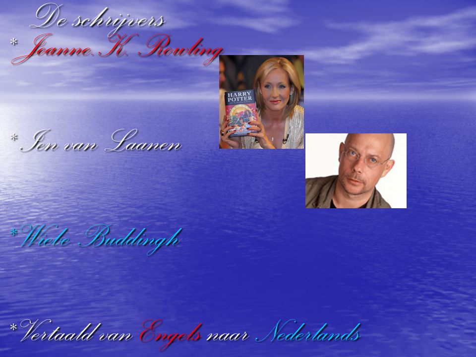 De schrijvers * Joanne.K. Rowling * Ien van Laanen * Wiebe Buddingh * Vertaald van Engels naar Nederlands