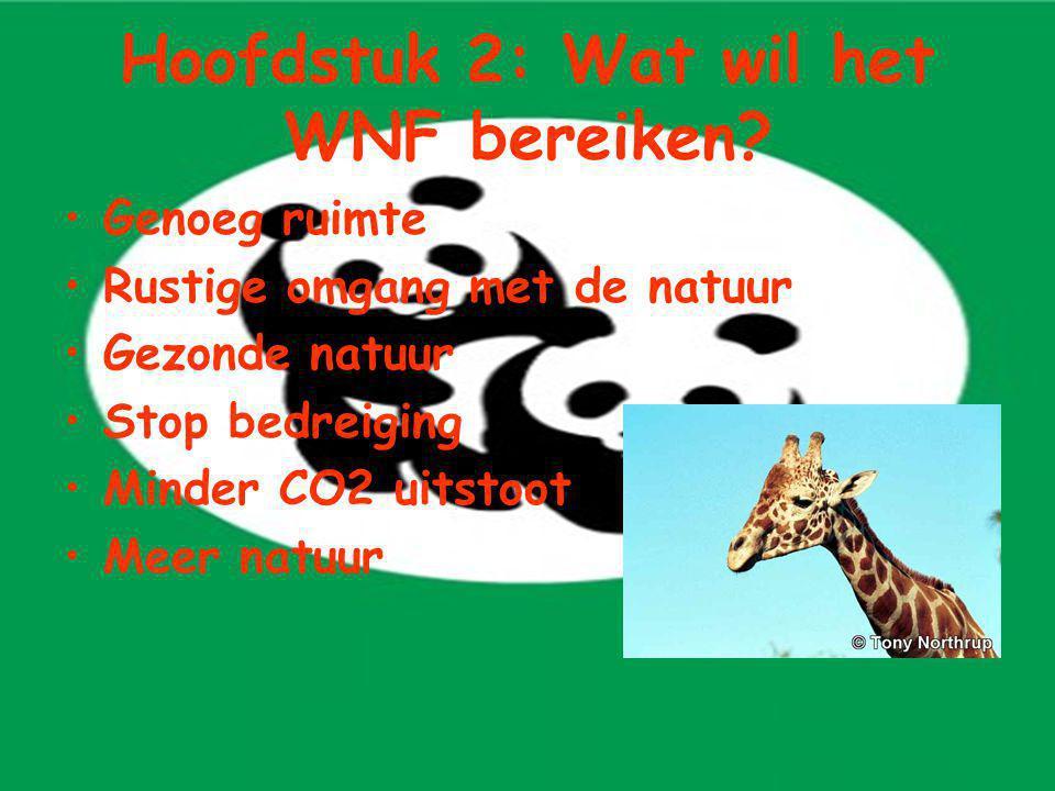 Genoeg ruimte Rustige omgang met de natuur Gezonde natuur Stop bedreiging Minder CO2 uitstoot Meer natuur Hoofdstuk 2: Wat wil het WNF bereiken?