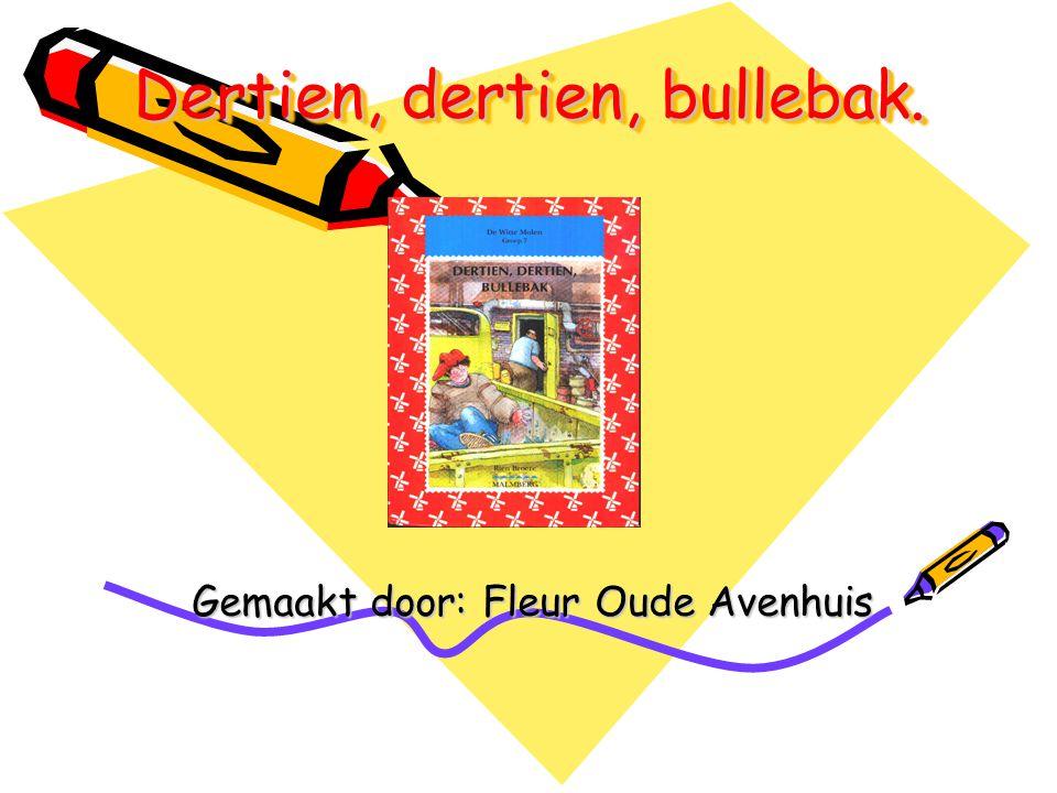 Dertien, dertien, bullebak. Gemaakt door: Fleur Oude Avenhuis