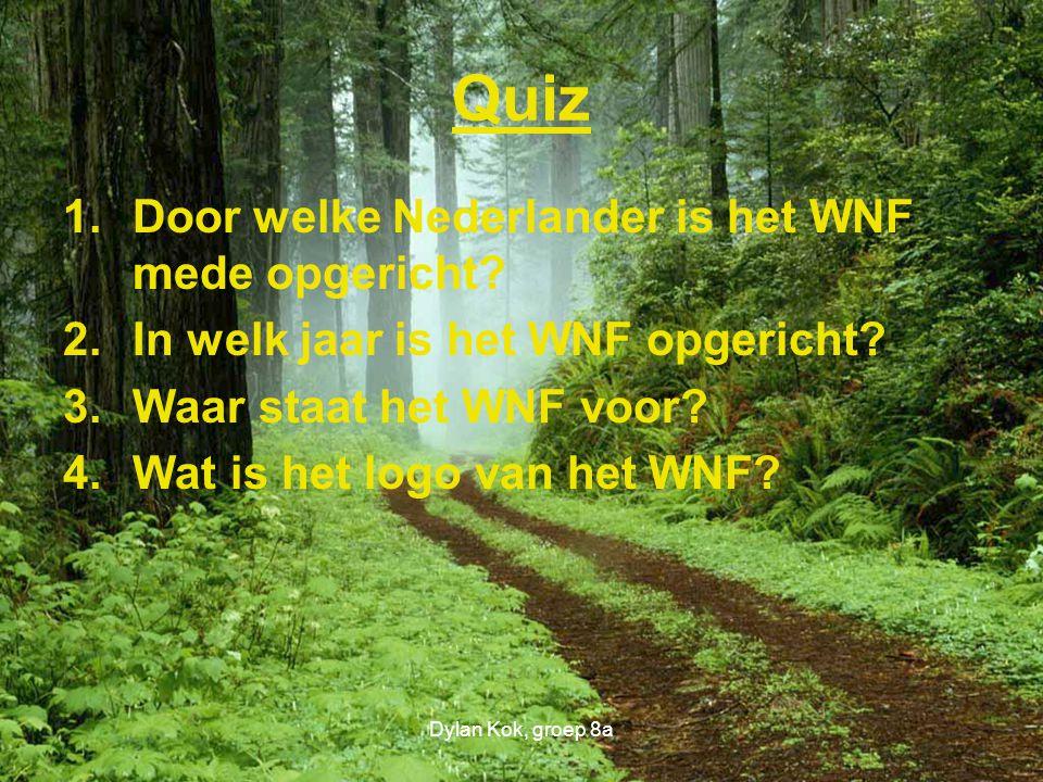 Dylan Kok, groep 8a Quiz 1.Door welke Nederlander is het WNF mede opgericht.