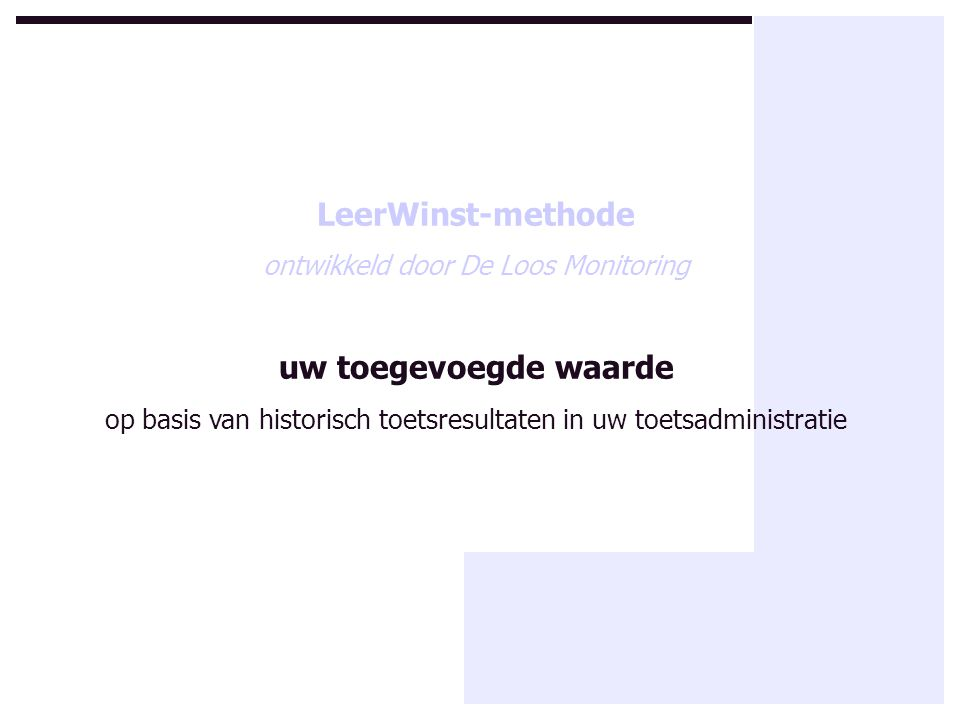 LeerWinst-methode ontwikkeld door De Loos Monitoring uw toegevoegde waarde op basis van historisch toetsresultaten in uw toetsadministratie