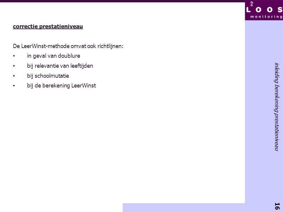16 inleiding berekening prestatieniveau correctie prestatieniveau De LeerWinst-methode omvat ook richtlijnen: in geval van doublure bij relevantie van