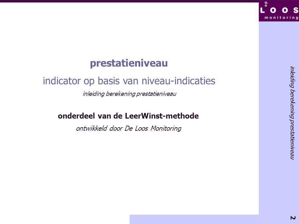2 onderdeel van de LeerWinst-methode ontwikkeld door De Loos Monitoring prestatieniveau indicator op basis van niveau-indicaties inleiding berekening