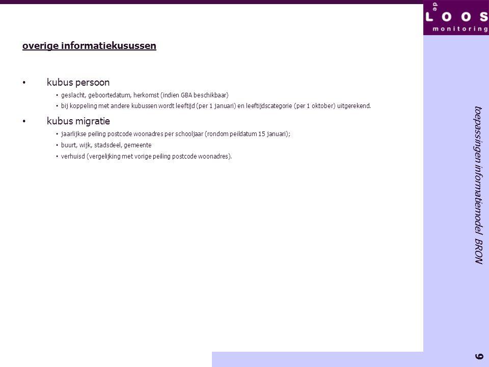 9 toepassingen informatiemodel BRON overige informatiekusussen kubus persoon geslacht, geboortedatum, herkomst (indien GBA beschikbaar) bij koppeling