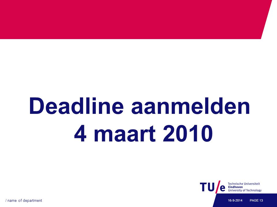 Deadline aanmelden 4 maart 2010 / name of department PAGE 1316-9-2014