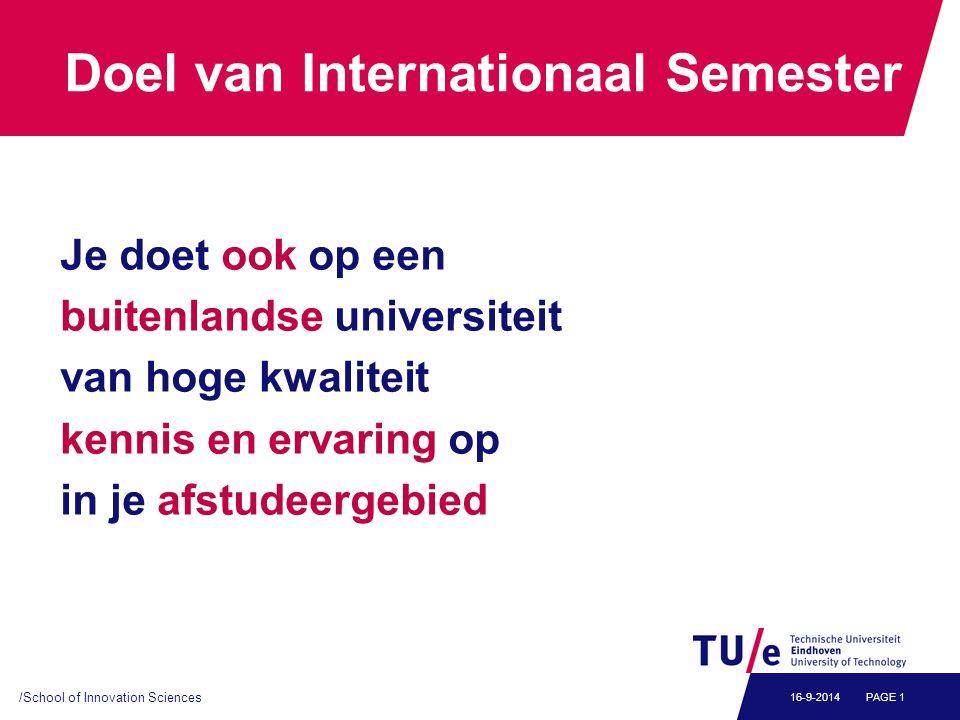 Doel van Internationaal Semester Je doet ook op een buitenlandse universiteit van hoge kwaliteit kennis en ervaring op in je afstudeergebied /School of Innovation Sciences PAGE 116-9-2014