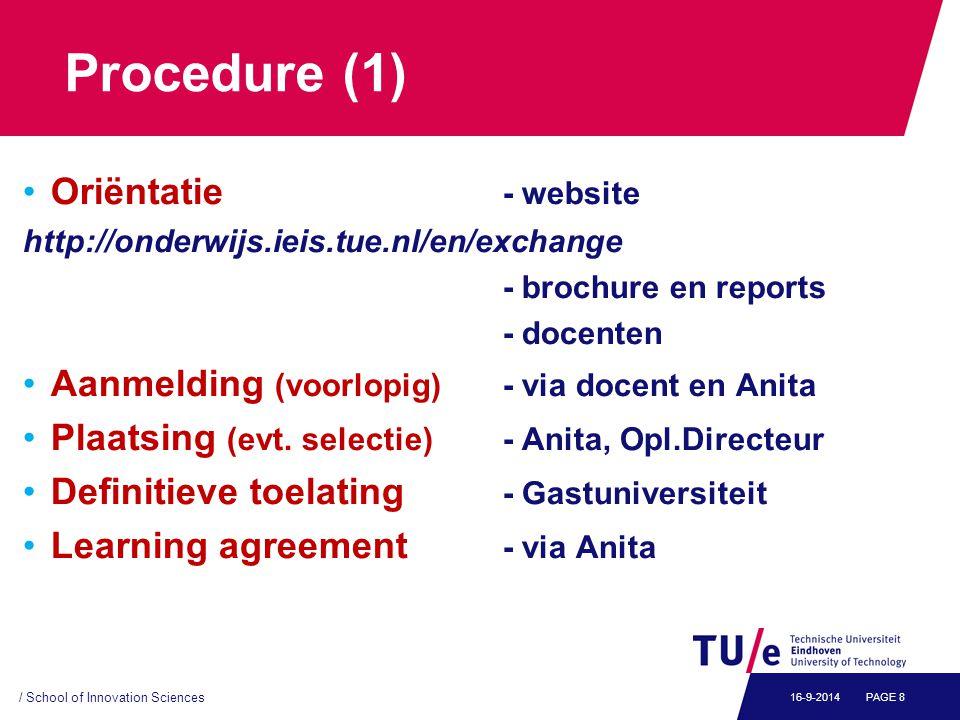 Procedure (1) Oriëntatie - website http://onderwijs.ieis.tue.nl/en/exchange - brochure en reports - docenten Aanmelding (voorlopig) - via docent en Anita Plaatsing (evt.