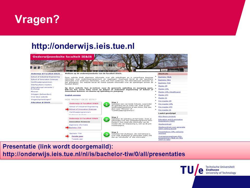 Vragen? http://onderwijs.ieis.tue.nl Presentatie (link wordt doorgemaild): http://onderwijs.ieis.tue.nl/nl/is/bachelor-tiw/0/all/presentaties Presenta