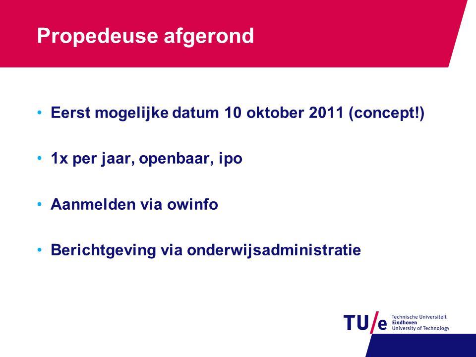 Propedeuse afgerond Eerst mogelijke datum 10 oktober 2011 (concept!) 1x per jaar, openbaar, ipo Aanmelden via owinfo Berichtgeving via onderwijsadmini