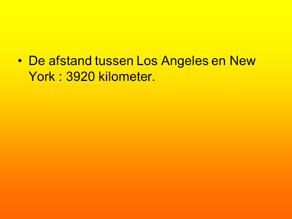 De afstand tussen Los Angeles en New York : 3920 kilometer.