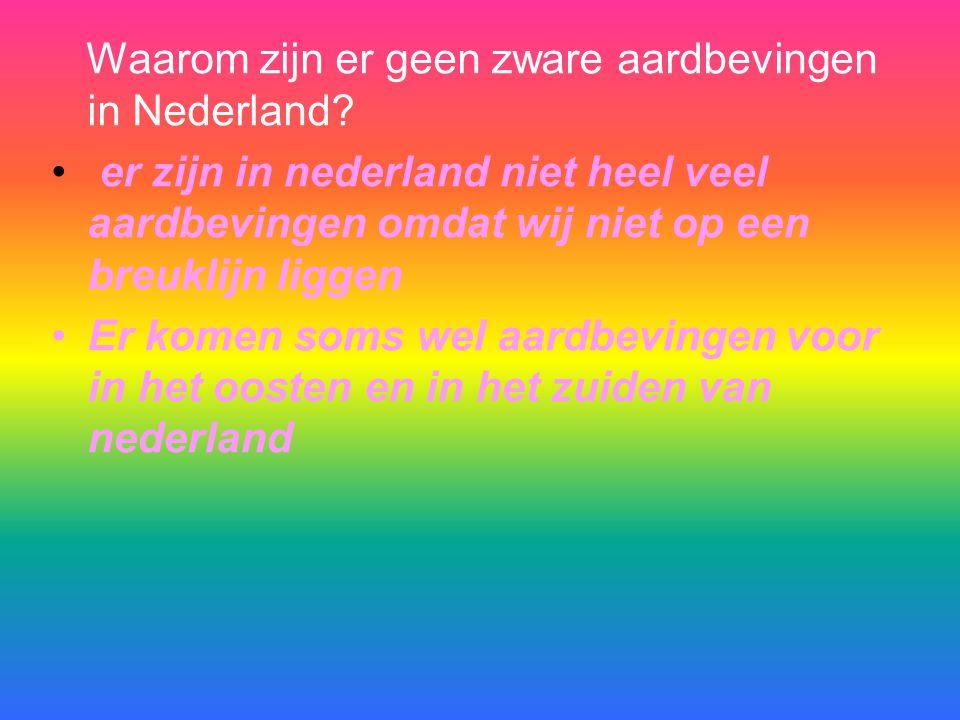 Waarom zijn er geen zware aardbevingen in Nederland.