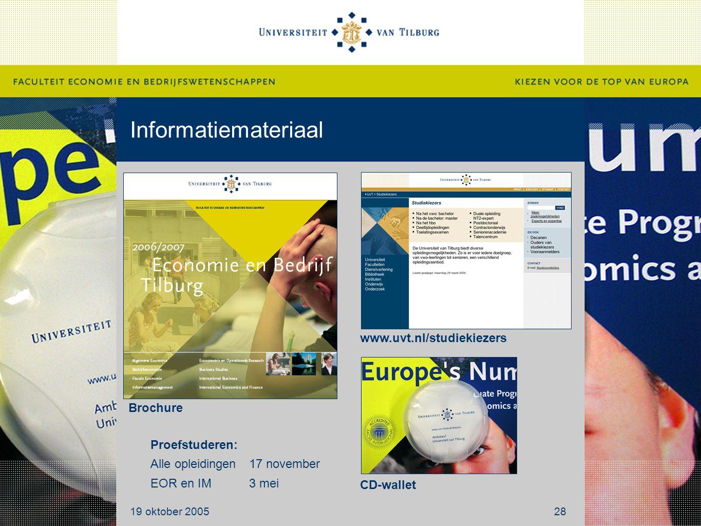 Informatiemateriaal 19 oktober 200528 Brochure www.uvt.nl/studiekiezers CD-wallet Proefstuderen: Alle opleidingen17 november EOR en IM 3 mei