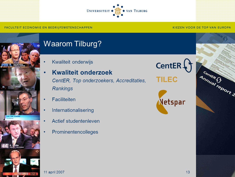 Waarom Tilburg? Kwaliteit onderwijs Kwaliteit onderzoek CentER, Top onderzoekers, Accreditaties, Rankings Faciliteiten Internationalisering Actief stu
