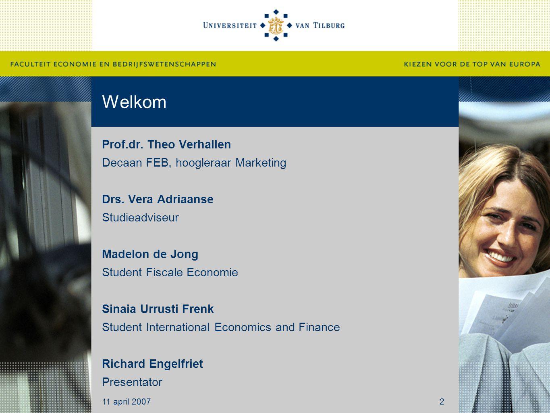 Welkom Prof.dr. Theo Verhallen Decaan FEB, hoogleraar Marketing Drs. Vera Adriaanse Studieadviseur Madelon de Jong Student Fiscale Economie Sinaia Urr