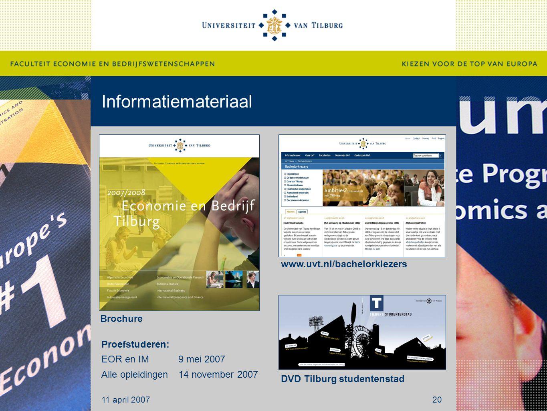 Informatiemateriaal 11 april 200720 Brochure www.uvt.nl/bachelorkiezers DVD Tilburg studentenstad Proefstuderen: EOR en IM 9 mei 2007 Alle opleidingen