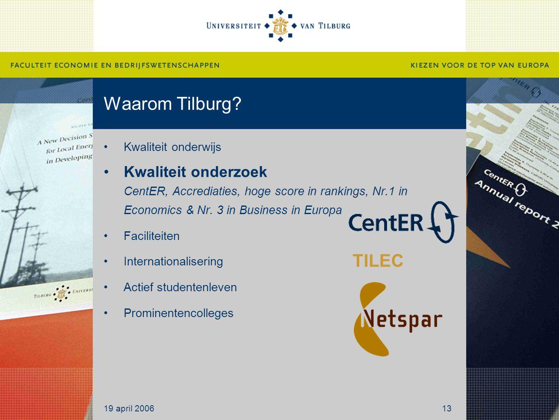 Waarom Tilburg? Kwaliteit onderwijs Kwaliteit onderzoek CentER, Accrediaties, hoge score in rankings, Nr.1 in Economics & Nr. 3 in Business in Europa