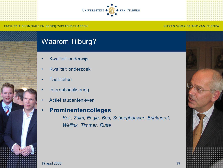 Waarom Tilburg? Kwaliteit onderwijs Kwaliteit onderzoek Faciliteiten Internationalisering Actief studentenleven Prominentencolleges Kok, Zalm, Engle,