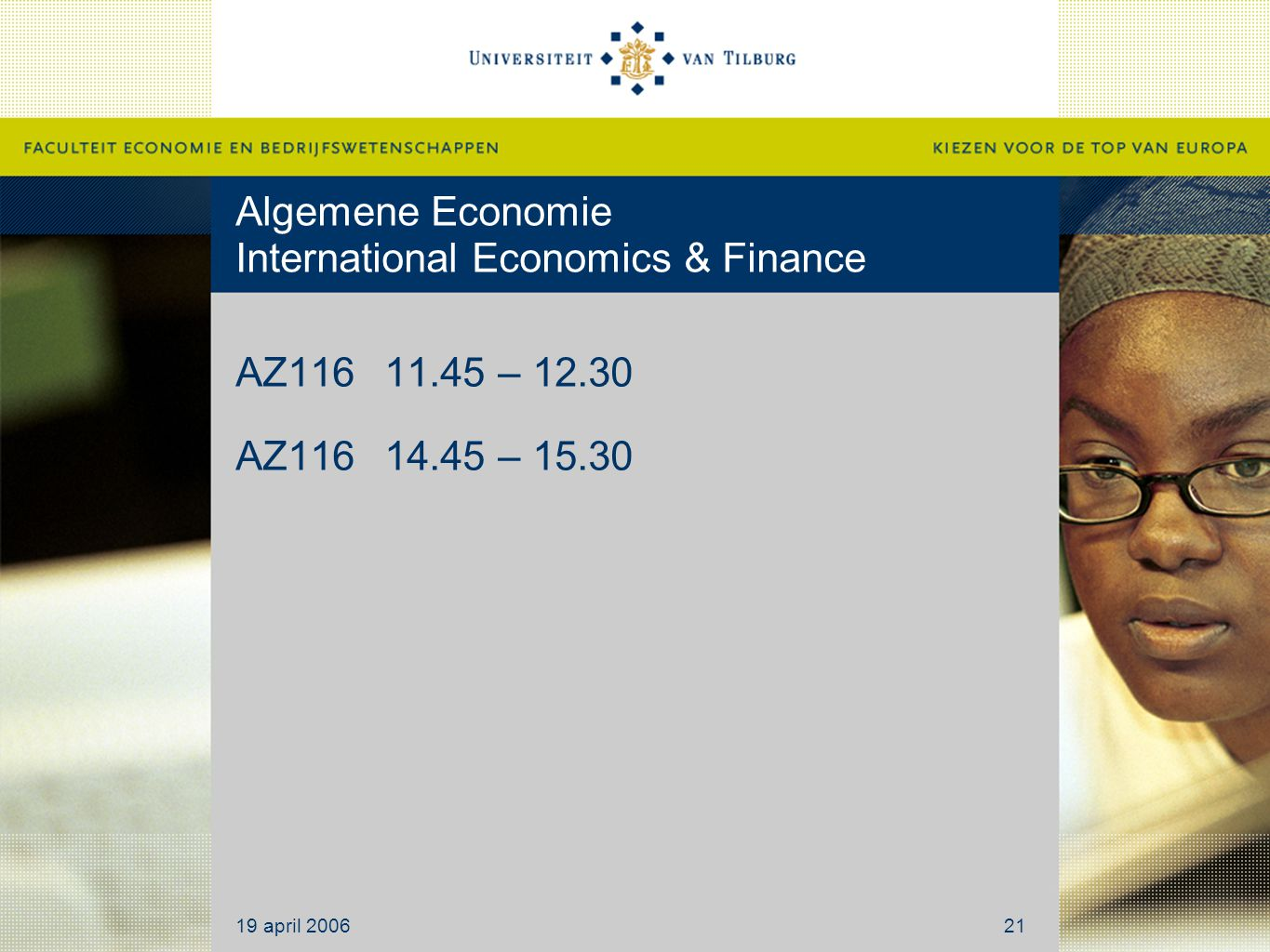 Algemene Economie International Economics & Finance AZ11611.45 – 12.30 AZ11614.45 – 15.30 19 april 200621