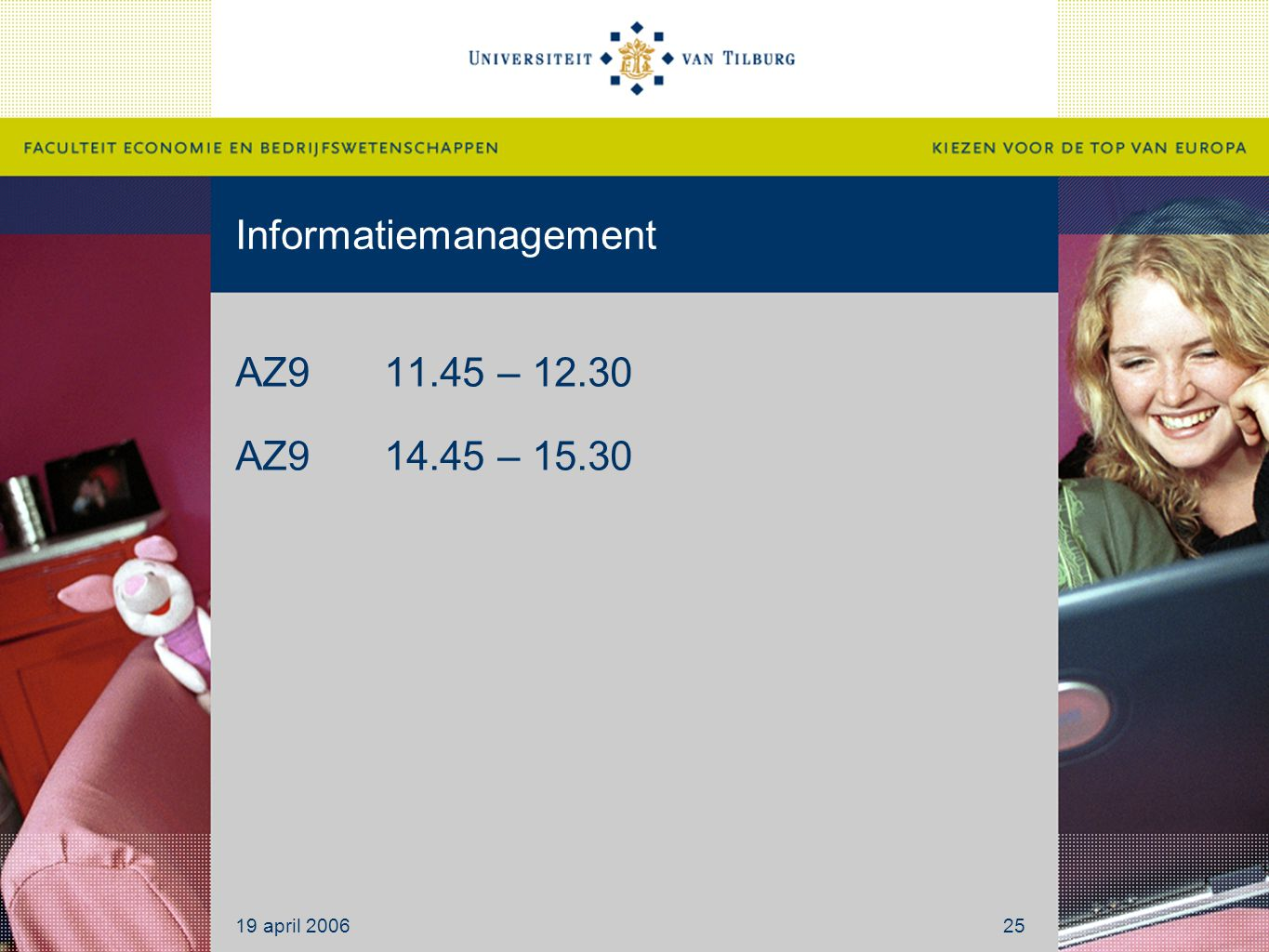 Informatiemanagement AZ911.45 – 12.30 AZ914.45 – 15.30 19 april 200625