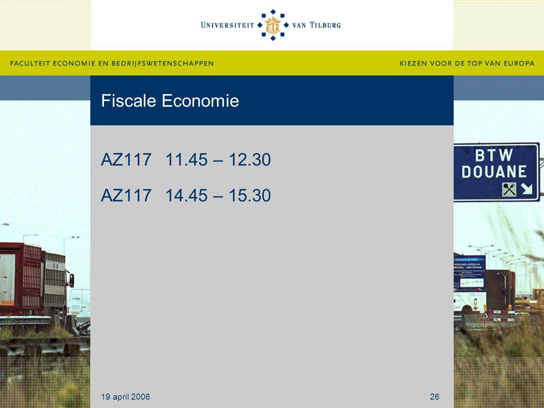 Fiscale Economie AZ11711.45 – 12.30 AZ11714.45 – 15.30 19 april 200626