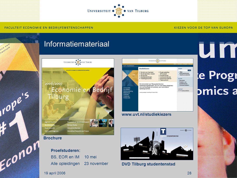 Informatiemateriaal 19 april 200628 Brochure www.uvt.nl/studiekiezers DVD Tilburg studentenstad Proefstuderen: BS, EOR en IM 10 mei Alle opleidingen23 november