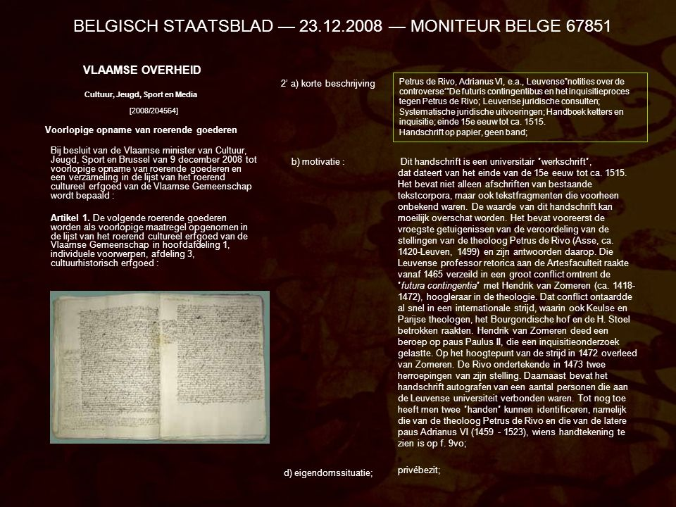 BELGISCH STAATSBLAD — 23.12.2008 — MONITEUR BELGE 67851 VLAAMSE OVERHEID Cultuur, Jeugd, Sport en Media [2008/204564] Voorlopige opname van roerende g