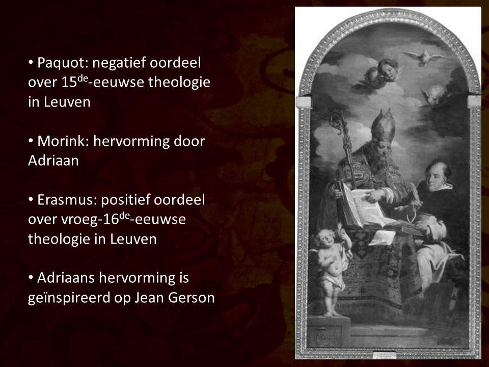 Paquot: negatief oordeel over 15 de -eeuwse theologie in Leuven Morink: hervorming door Adriaan Erasmus: positief oordeel over vroeg-16 de -eeuwse theologie in Leuven Adriaans hervorming is geïnspireerd op Jean Gerson