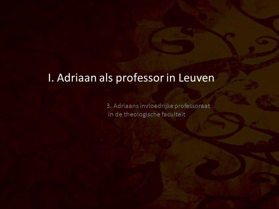 I. Adriaan als professor in Leuven 3.