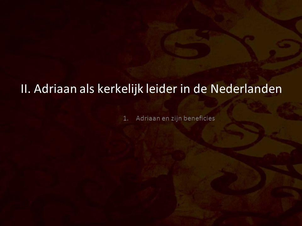 II. Adriaan als kerkelijk leider in de Nederlanden 1. Adriaan en zijn beneficies