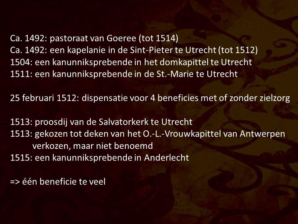 Ca. 1492: pastoraat van Goeree (tot 1514) Ca. 1492: een kapelanie in de Sint-Pieter te Utrecht (tot 1512) 1504: een kanunniksprebende in het domkapitt