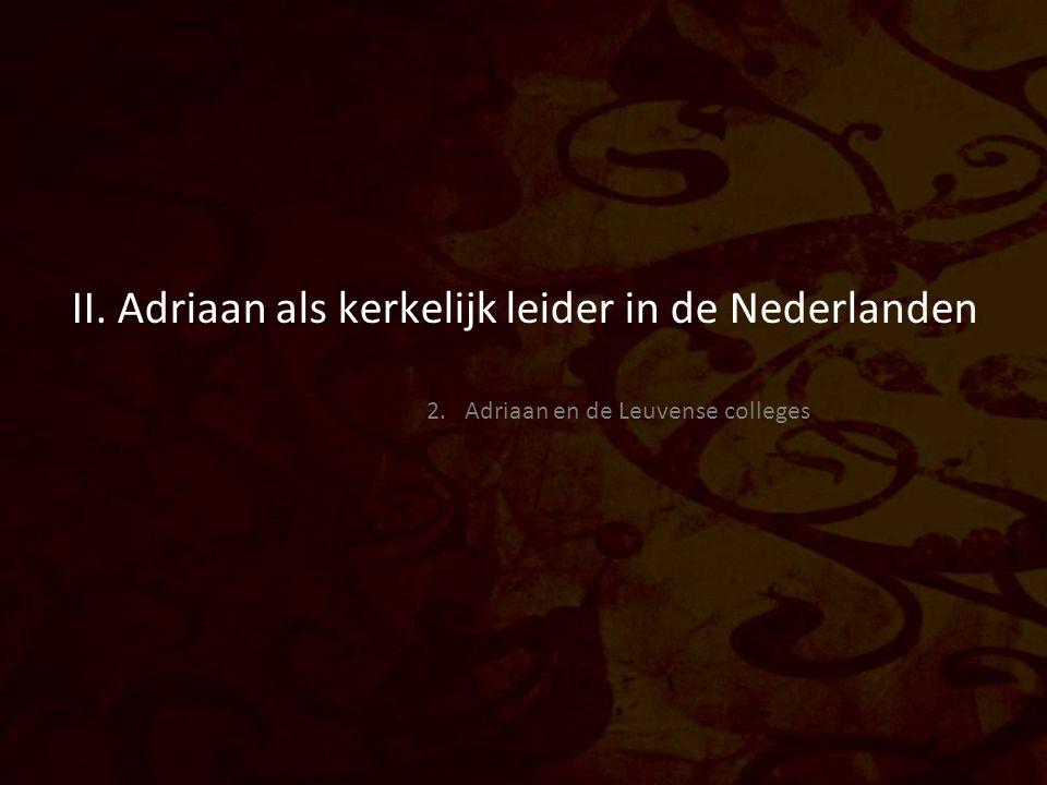 II. Adriaan als kerkelijk leider in de Nederlanden 2. Adriaan en de Leuvense colleges