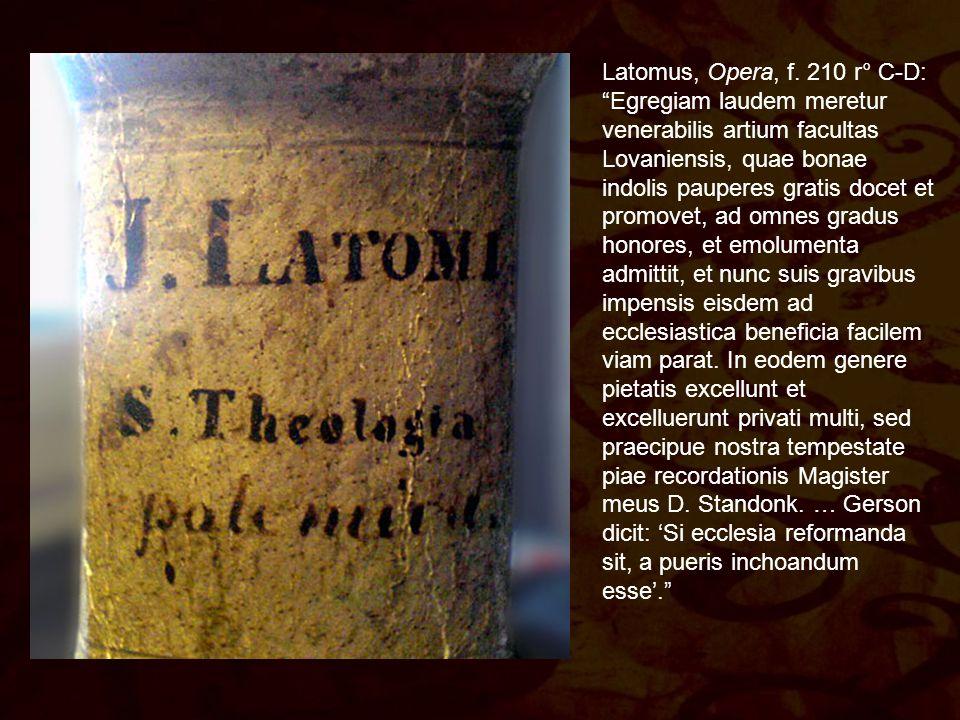 """Latomus, Opera, f. 210 r° C-D: """"Egregiam laudem meretur venerabilis artium facultas Lovaniensis, quae bonae indolis pauperes gratis docet et promovet,"""