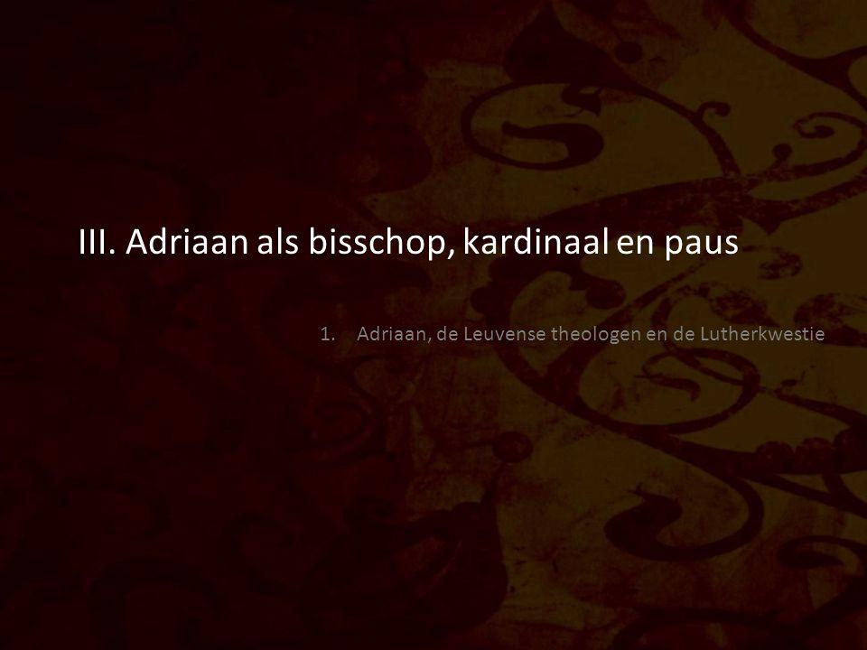 III. Adriaan als bisschop, kardinaal en paus 1. Adriaan, de Leuvense theologen en de Lutherkwestie