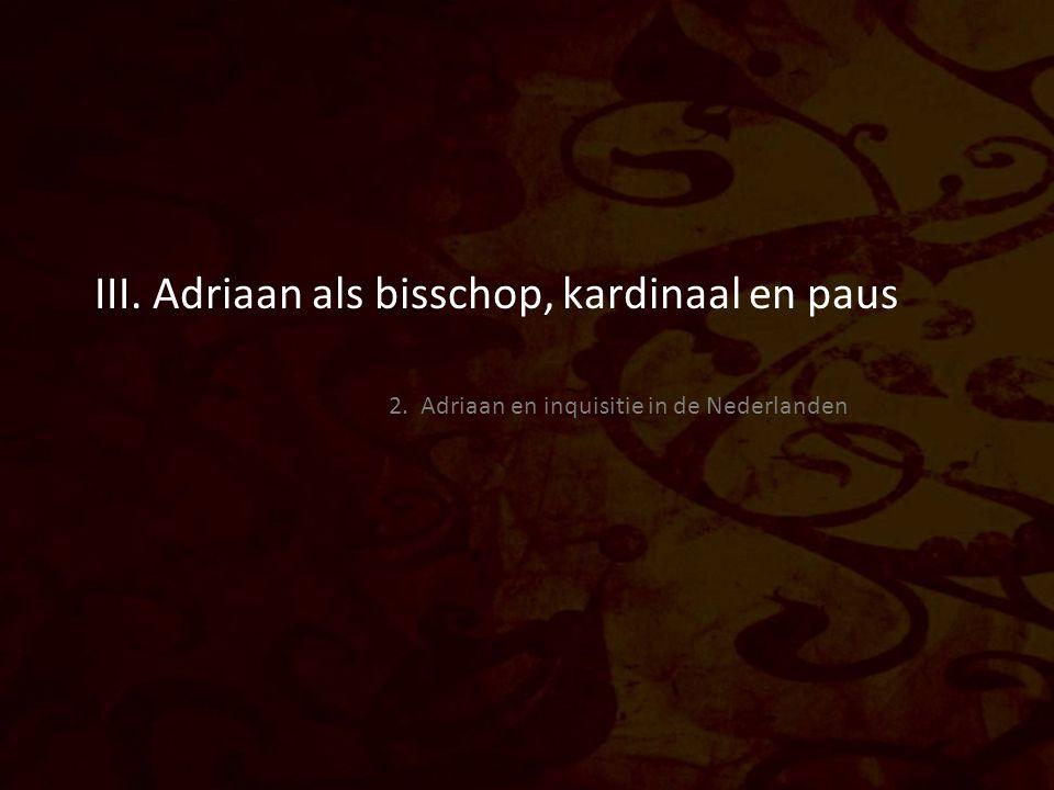 III. Adriaan als bisschop, kardinaal en paus 2. Adriaan en inquisitie in de Nederlanden