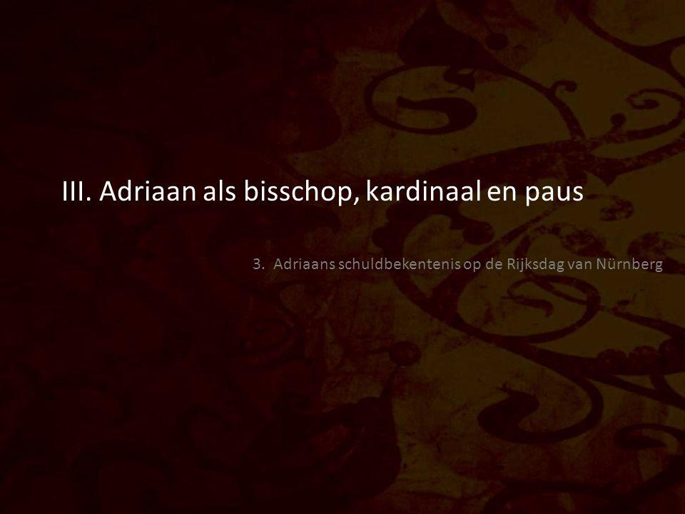 III. Adriaan als bisschop, kardinaal en paus 3. Adriaans schuldbekentenis op de Rijksdag van Nürnberg