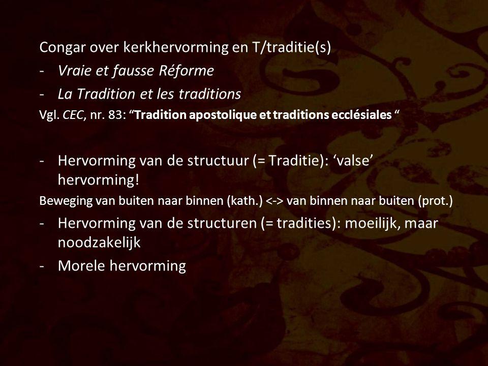 """Congar over kerkhervorming en T/traditie(s) -Vraie et fausse Réforme -La Tradition et les traditions Vgl. CEC, nr. 83: """"Tradition apostolique et tradi"""