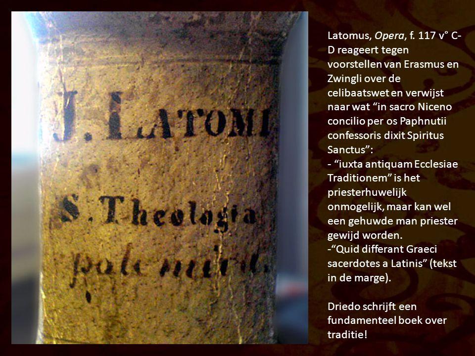 """Latomus, Opera, f. 117 v° C- D reageert tegen voorstellen van Erasmus en Zwingli over de celibaatswet en verwijst naar wat """"in sacro Niceno concilio p"""