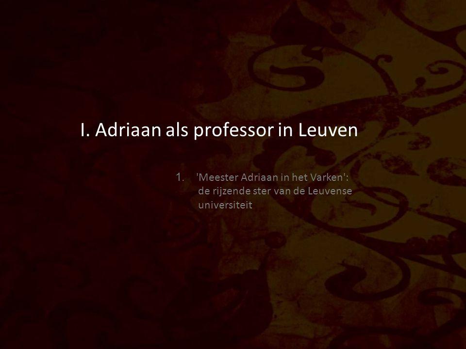 I. Adriaan als professor in Leuven 1.