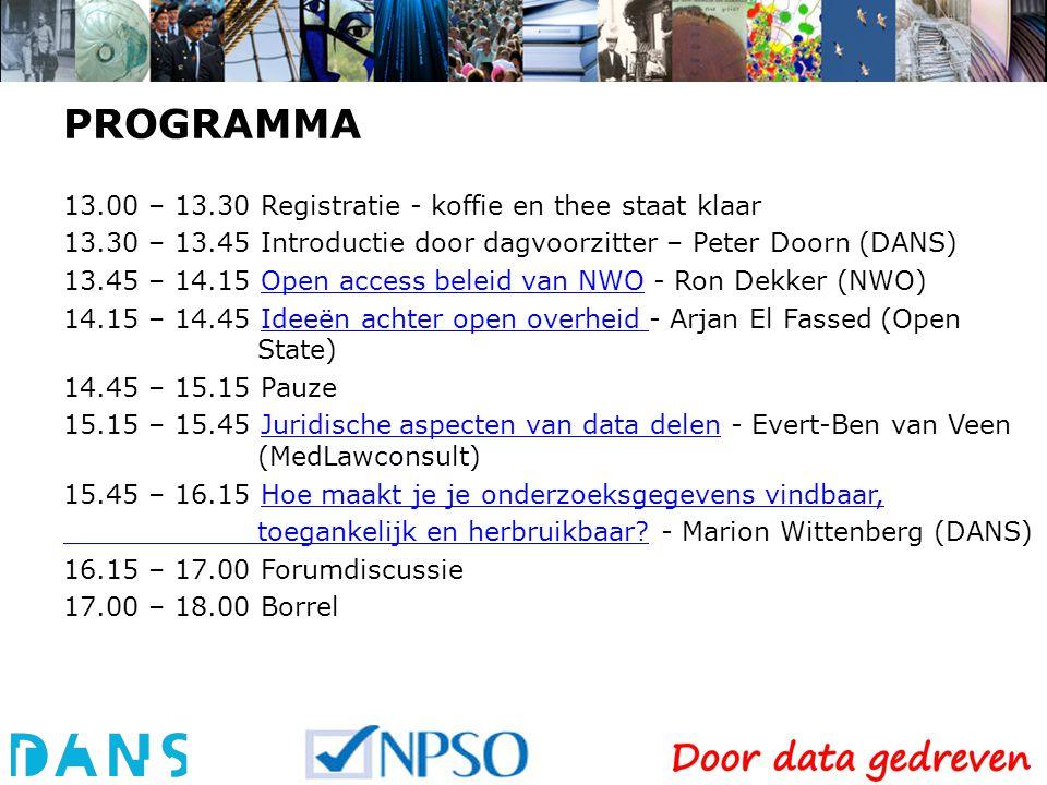 PROGRAMMA 13.00 – 13.30 Registratie - koffie en thee staat klaar 13.30 – 13.45 Introductie door dagvoorzitter – Peter Doorn (DANS) 13.45 – 14.15 Open access beleid van NWO - Ron Dekker (NWO)Open access beleid van NWO 14.15 – 14.45 Ideeën achter open overheid - Arjan El Fassed (Open State)Ideeën achter open overheid 14.45 – 15.15 Pauze 15.15 – 15.45 Juridische aspecten van data delen - Evert-Ben van Veen (MedLawconsult)Juridische aspecten van data delen 15.45 – 16.15 Hoe maakt je je onderzoeksgegevens vindbaar,Hoe maakt je je onderzoeksgegevens vindbaar, toegankelijk en herbruikbaar.