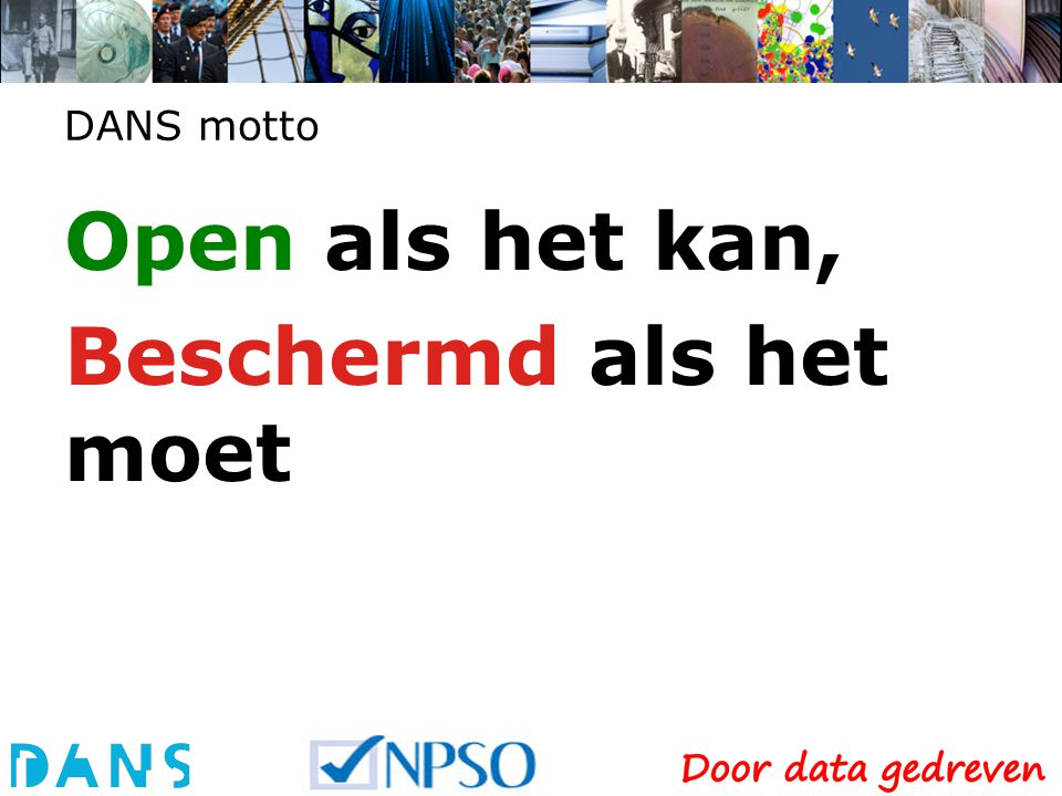 Data Archiving and Networked Services DANS is een instituut van KNAW en NWO Dank voor uw aandacht www.dans.knaw.nl www.narcis.nl www.npso.net peter.doorn@dans.knaw.nl