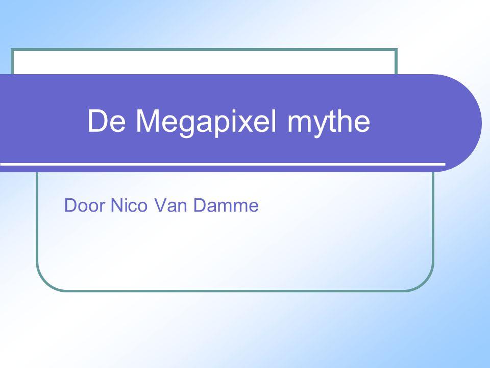 De Megapixel mythe Door Nico Van Damme